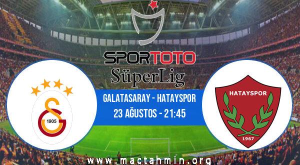 Galatasaray - Hatayspor İddaa Analizi ve Tahmini 23 Ağustos 2021