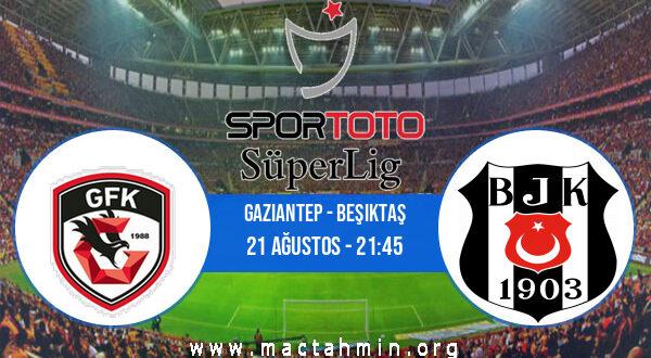 Gaziantep - Beşiktaş İddaa Analizi ve Tahmini 21 Ağustos 2021