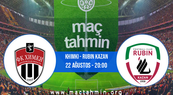 Khimki - Rubin Kazan İddaa Analizi ve Tahmini 22 Ağustos 2021