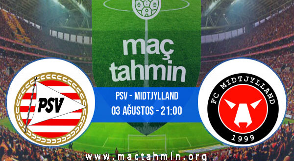 PSV - Midtjylland İddaa Analizi ve Tahmini 03 Ağustos 2021