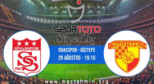 Sivasspor - Göztepe İddaa Analizi ve Tahmini 29 Ağustos 2021
