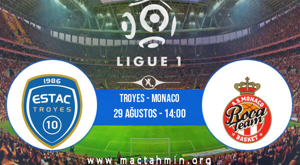 Troyes - Monaco İddaa Analizi ve Tahmini 29 Ağustos 2021