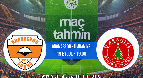 Adanaspor - Ümraniye İddaa Analizi ve Tahmini 19 Eylül 2021