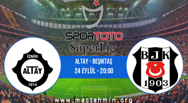 Altay - Beşiktaş İddaa Analizi ve Tahmini 24 Eylül 2021