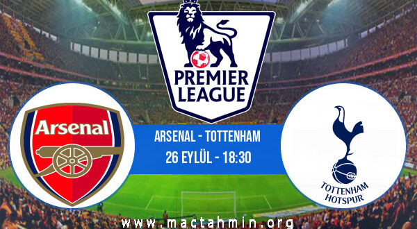Arsenal - Tottenham İddaa Analizi ve Tahmini 26 Eylül 2021