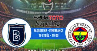 Başakşehir - Fenerbahçe İddaa Analizi ve Tahmini 19 Eylül 2021