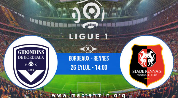 Bordeaux - Rennes İddaa Analizi ve Tahmini 26 Eylül 2021