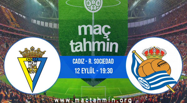 Cadiz - R. Sociedad İddaa Analizi ve Tahmini 12 Eylül 2021