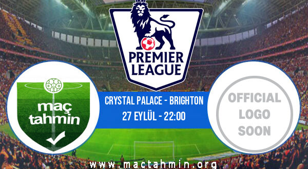 Crystal Palace - Brighton İddaa Analizi ve Tahmini 27 Eylül 2021