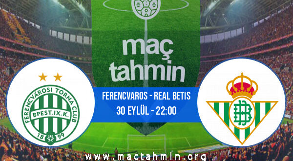 Ferencvaros - Real Betis İddaa Analizi ve Tahmini 30 Eylül 2021