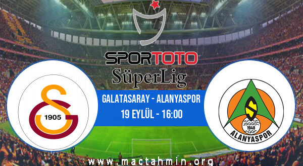 Galatasaray - Alanyaspor İddaa Analizi ve Tahmini 19 Eylül 2021