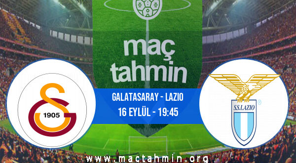 Galatasaray - Lazio İddaa Analizi ve Tahmini 16 Eylül 2021