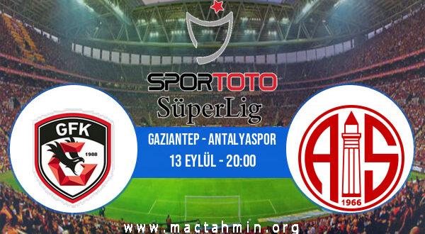 Gaziantep - Antalyaspor İddaa Analizi ve Tahmini 13 Eylül 2021