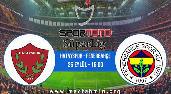 Hatayspor - Fenerbahçe İddaa Analizi ve Tahmini 26 Eylül 2021