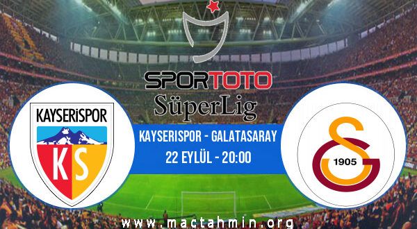 Kayserispor - Galatasaray İddaa Analizi ve Tahmini 22 Eylül 2021