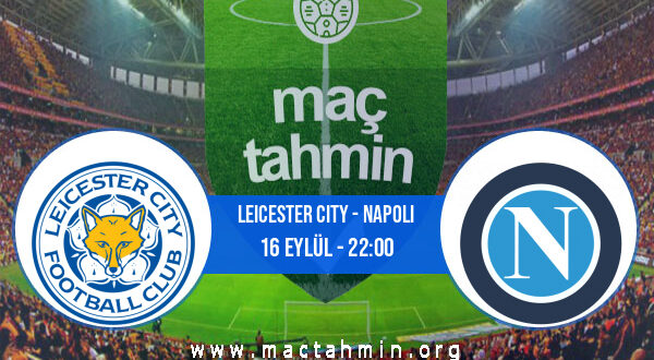 Leicester City - Napoli İddaa Analizi ve Tahmini 16 Eylül 2021