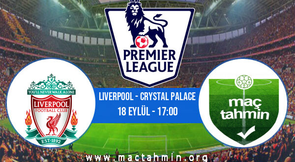 Liverpool - Crystal Palace İddaa Analizi ve Tahmini 18 Eylül 2021