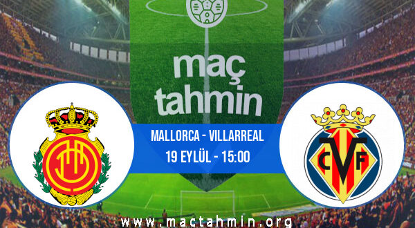 Mallorca - Villarreal İddaa Analizi ve Tahmini 19 Eylül 2021