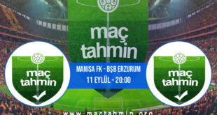 Manisa FK - Bşb Erzurum İddaa Analizi ve Tahmini 11 Eylül 2021