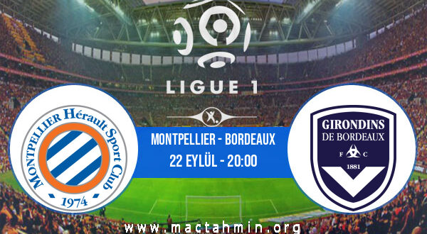 Montpellier - Bordeaux İddaa Analizi ve Tahmini 22 Eylül 2021