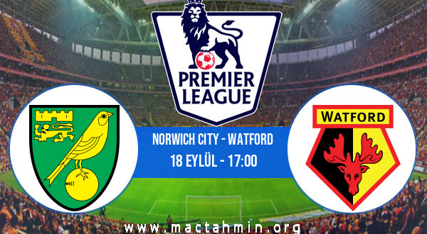 Norwich City - Watford İddaa Analizi ve Tahmini 18 Eylül 2021