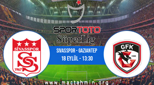Sivasspor - Gaziantep İddaa Analizi ve Tahmini 18 Eylül 2021