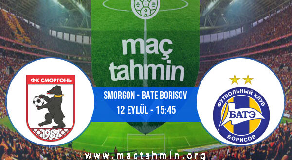 Smorgon - Bate Borisov İddaa Analizi ve Tahmini 12 Eylül 2021