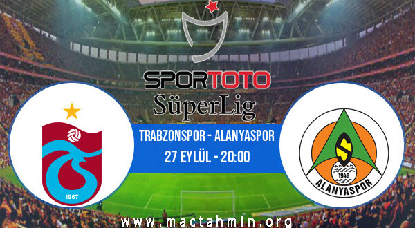 Trabzonspor - Alanyaspor İddaa Analizi ve Tahmini 27 Eylül 2021