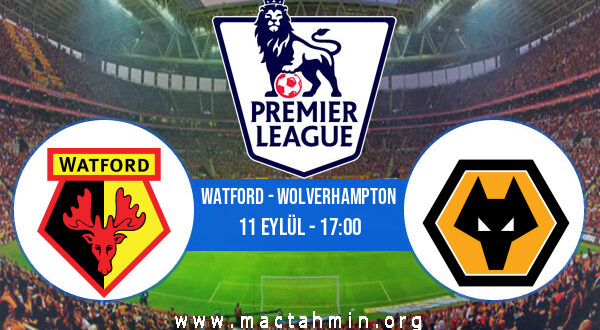 Watford - Wolverhampton İddaa Analizi ve Tahmini 11 Eylül 2021