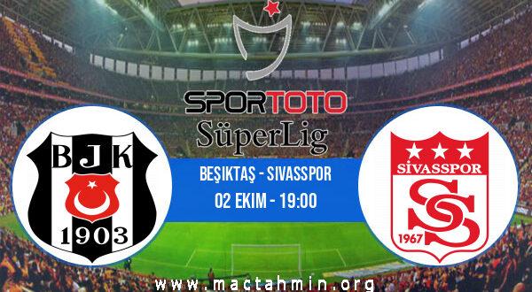 Beşiktaş - Sivasspor İddaa Analizi ve Tahmini 02 Ekim 2021