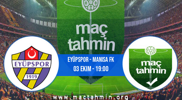 Eyüpspor - Manisa FK İddaa Analizi ve Tahmini 03 Ekim 2021